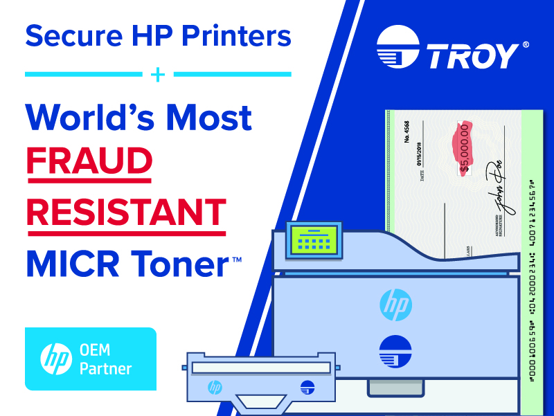 Secure HP Printers plus the World's Most FRAUD RESISTANT MICR Toner from TROY.
