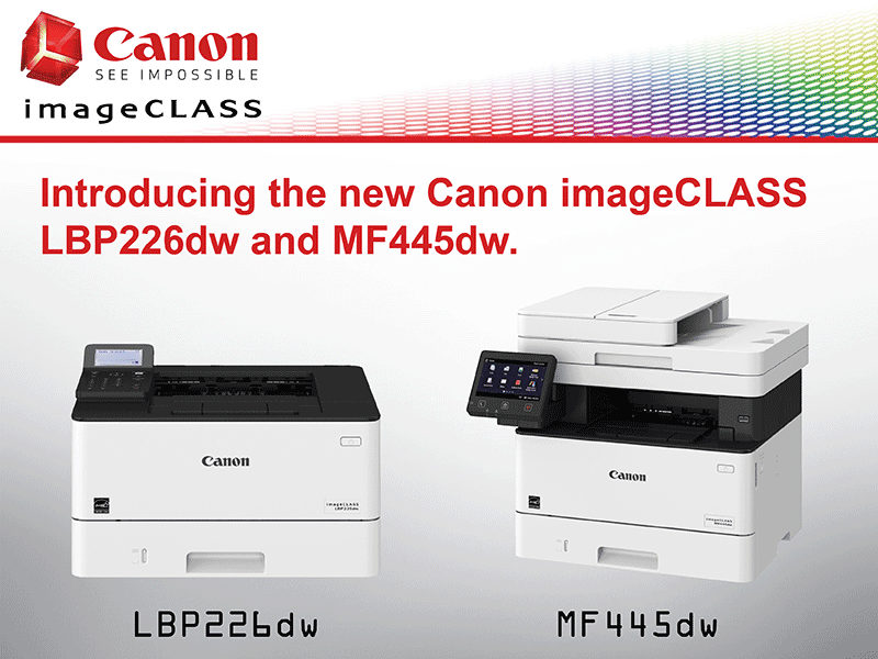Introducing the new imageCLASS LBP226dw and MF445dw.